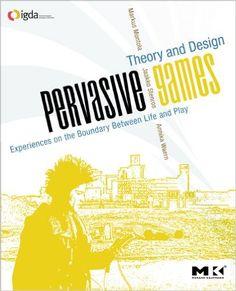 Pervasive Games: Theory and Design (Morgan Kaufmann Game Design Books): Amazon.co.uk: Markus Montola, Jaakko Stenros, Annika Waern: 9780123748539: Books