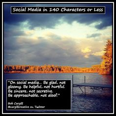 On #SocialMedia...Be glad, not gloomy. Be helpful, not hurtful. Be sincere, not secretive. Be approachable, not aloof.