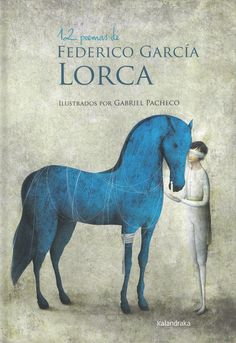 """""""12 poemas de Federico García Lorca"""", ilustraciones de Gabriel Pacheco. Editorial Kalandraka. Premio Fundación Cuatrogatos 2015."""