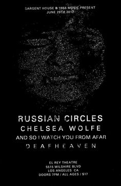 Russian Circles w/ Chelsea Wolfe, And So I Watch You From Afar, Deafheaven    Friday June 29th  El Rey Theater, Los Angeles CA  All Ages, Doors @ 7 PM, $17