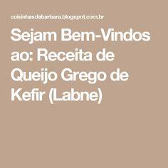 Sejam Bem-Vindos ao: Receita de Queijo Grego de Kefir (Labne)