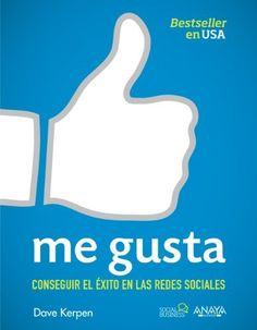 Me gusta. Conseguir el éxito en las redes sociales (Social Media) de Dave Kerpen. Máis información no catálogo: http://kmelot.biblioteca.udc.es/record=b1484115~S1*gag