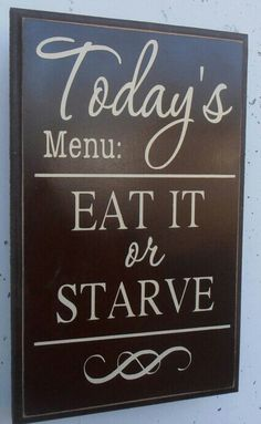 Today's menu EAT IT or STARVE wood sign kitchen wall hanging. So true in my house! Kitchen Signs, Kitchen Decor, Diy Kitchen, Dining Room Wall Decor, Kitchen Dining, Pallet Signs, Do It Yourself Home, Diy Signs, Restaurant