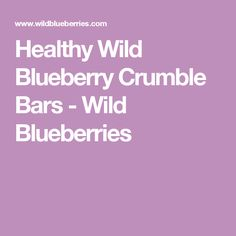 Healthy Wild Blueberry Crumble Bars - Wild Blueberries