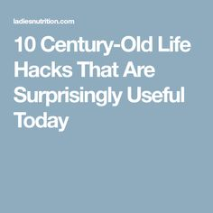10 Century-Old Life Hacks That Are Surprisingly Useful Today
