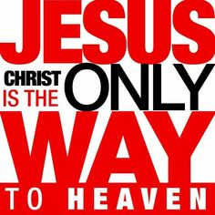 Plain and simple! He is the ONLY way! HF~