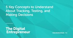 5 Key Concepts to Understand About Tracking, Testing, and Making Decisions