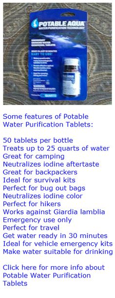 Tags: #camping, #outdoor survival, #survival kit, bug out bag. Potable Aqua Water Purification Tablets make water bacteriologically suitable to drink. One 50 tablet bottle treats 25 quarts of water. $5.70. Click here for more info: http://www.youroutdoorsurvival.com/Water-Treatment-Tablets.html