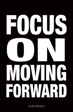 FOCUS ON MOVING FORWARD