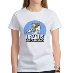 Uranus is Out of This World   #uranus #astronaut #space #jokes #innuendo #puns #funny #humor #shirts #women