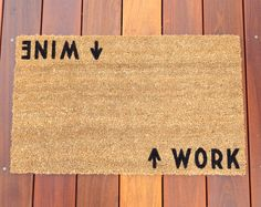 Why have a boring old door mat when you can make a unique statement coming AND going! Declare your priorities with this Wine / Work door mat. Perfect