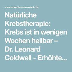 Natürliche Krebstherapie: Krebs ist in wenigen Wochen heilbar – Dr. Leonard Coldwell - Erhöhtes Bewusstsein