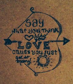 """""""Say what you think, love who you love cause you just get so many trips 'round the sun"""" -Kacey Musgraves, follow your arrow"""