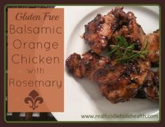 Pastured chicken thighs meet savory balsamic vinegar, sweet orange marmalade and fragrant rosemary for this gluten-free, real food meal. It's one of our favorites!
