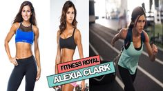 ALEXIA CLARK - Personal Trainer : Women's Workout Routine To Get Fit And...