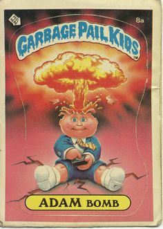 If you don't like Garbage Pail Kids, well then... you're just a commie asshole aren't you?