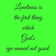 Loneliness is the first thing which God's eye named not good. #‎QuotesYouLove‬ ‪#‎QuoteOfTheDay‬ ‪#‎FeelingLonely‬ ‪#‎QuotesOnFeelingLonely‬ ‪#‎FeelingLonelyQuotes ‬  Visit our website  for text status wallpapers.  www.quotesulove.com