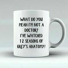 "A little spin off to the original ""I Watch Grey's Anatomy, I'm Basically A Surgeon"" mug! Greys Anatomy Gifts, Watch Greys Anatomy, Greys Anatomy Memes, Grays Anatomy, Grey Quotes, Cute Quotes, Grey's Anatomy Clothes, Grey's Anatomy Merchandise, Owen Hunt"