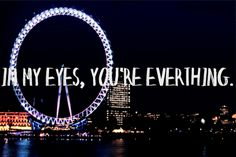Quotes about London eye quotes) City Quotes, You Are My Everything, London Eye, Have A Beautiful Day, London Calling, Laughing So Hard, London England, Wonders Of The World, I Laughed