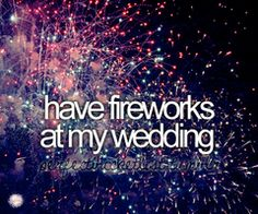Have fireworks at my wedding.