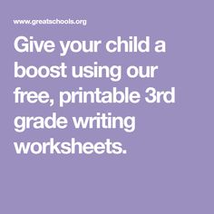 Give your child a boost using our free, printable 3rd grade writing worksheets.