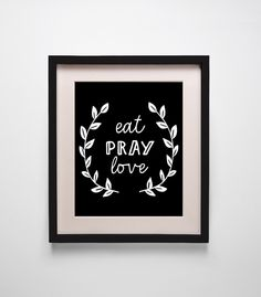 Eat Pray Love - Wall decor, Inspirational quote art, typographic print ,Typographic poster,black and white wall art, wreath, Printable art by OnlyPrintableArts on Etsy https://www.etsy.com/listing/197249383/eat-pray-love-wall-decor-inspirational