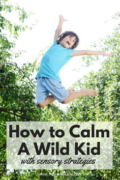 How to Calm a Wild Child with do-able sensory solutions
