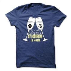 Limited Edition Its not really drinking alone if... my  - #sweats #design t shirt. MORE INFO => https://www.sunfrog.com/Pets/Limited-Edition-Its-not-really-drinking-alone-if-my-Doberman-is-home-RoyalBlue-19460276-Guys.html?60505