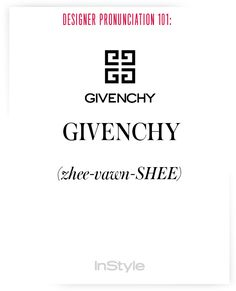 Designer Pronunciation 101: How to Say 45 Commonly Mispronounced Names in Fashion - Givenchy  - from InStyle.com