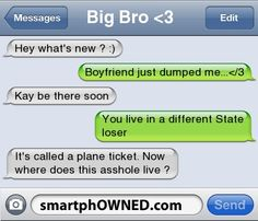 Haaa!  Although I don't havfe a big brother I know I have some friends and family that would do this for me