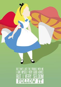 I give myself very good advice, but I very seldom follow it. - Alice in Wonderland