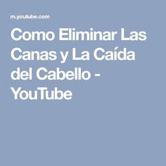 Como Eliminar Las Canas y La Caída del Cabello - YouTube