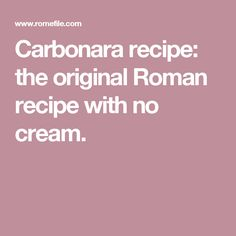 Carbonara recipe: the original Roman recipe with no cream.