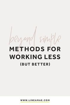 Beyond simple ways to work less as a business owner | Linea Mae