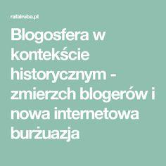 Blogosfera w kontekście historycznym - zmierzch blogerów i nowa internetowa burżuazja