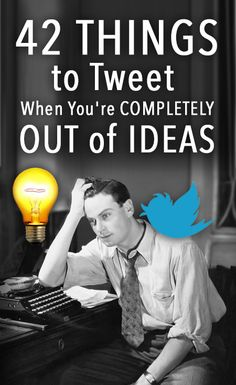 42 Things to Tweet When You're COMPLETELY Out of Ideas #Twitter #TwitterMarketing #TwitterTips