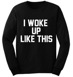 I woke up like this Black Sweater w/ Bed hair by HipsterKittens Sweater Shirt, Jumper, Wake Me Up, Direct To Garment Printer, Black Sweaters, I Dress, Autumn Winter Fashion, T Shirts, Cute Outfits