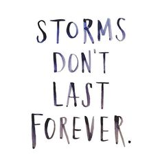 Always good to remember when times get tough...storms don't last forever. And after, we get fresh scents, rainbows, and a clean slate!