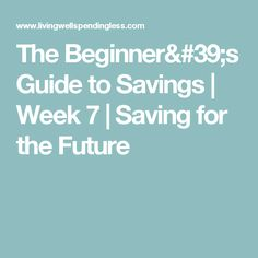 The Beginner's Guide to Savings | Week 7 | Saving for the Future