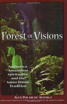 Forest of Visions: Ayahuasca, Amazonian Spirituality, and the Santo Daime Tradition