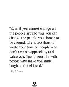 Even If You Cannot Change All The People Around You