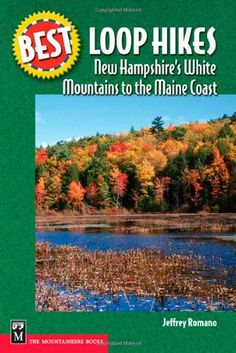 Best Loop Hikes New Hampshire's White Mountains to the Maine Coast (Best Hikes) by Jeffrey Romano