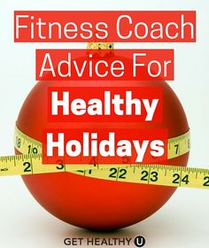 Here are some proven ways a fitness coach's advice can help you look and feel great throughout the upcoming holiday season.