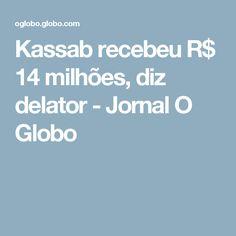 Kassab recebeu R$ 14 milhões, diz delator - Jornal O Globo