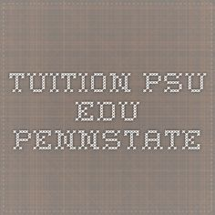 tuition.psu.edu  PENNSTATE
