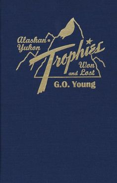 Alaskan Yukon Trophies Won and Lost -                     Price: $  30.01             View Available Formats (Prices May Vary)        Buy It Now      Originally published in 1947, this book is now available in a new LIMITED EDITION HARDBOUND version. Mr. Young tells of the journey of three men (himself included) into the...