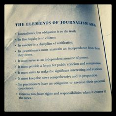 """Elements of Journalism."" This is the list from a book my Cedarville journalism students study in an advanced reporting class. Good stuff!"