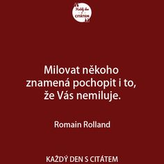 Milovat někoho, znamená pochopit i to, že Vás nemiluje | citáty o lásce Love Hurts, Sad Love, Just Love, New Quotes, Happy Life, Karma, Quotations, Feelings, Words