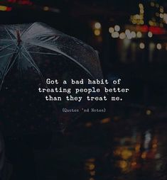 Got a bad habit of treating people better than they treat me. via (http://ift.tt/2EfZ0Ee)