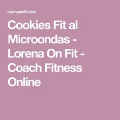 Cookies Fit al Microondas - Lorena On Fit - Coach Fitness Online